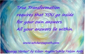 True Transformation requires that YOU go inside for your own answers. All your answers lie within.