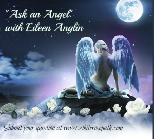 """Ask and Angel"" with Eileen Anglin www.whiterosepath.com"
